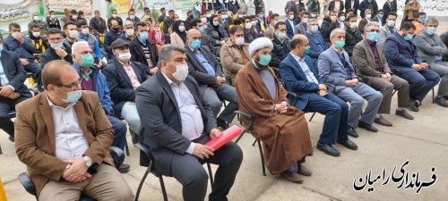 آیین متمرکز افتتاح و آغاز عملیات اجرایی  پروژه های عمرانی , اقتصادی و اشتغالزای شهرستان رامیان